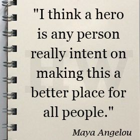 Maya Angelou Quote About Being A Hero